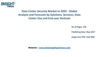 Worldwide Data Center Security Market Strategies, Future Trends and Forecast to 2025 |The Insight Partners