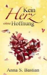 Leseprobe-Kein Herz ohne Hoffnung von Anna S. Bastian