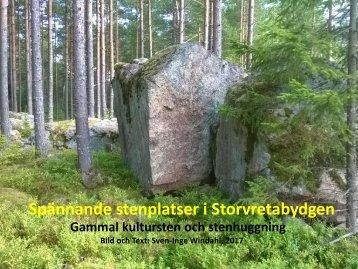 Spännande stenplatser i Storvretabygden  Gammal Kultursten och stenhuggning  Del 1 Huggen sten utan Borrteknik  Sven-Inge Windahl  2017