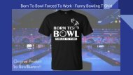 Born To Bowl Forced To Work