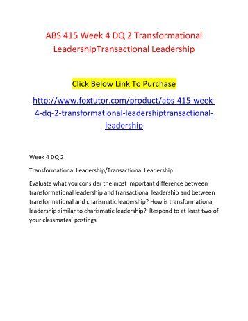 ABS 415 Week 4 DQ 2 Transformational LeadershipTransactional Leadership