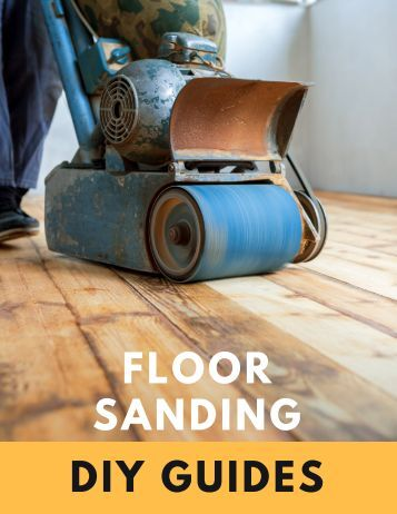 Floor Sanding - DIY Guides & Tips Included