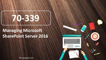ExamGood 70-339 Managing Microsoft SharePoint Server 2016 Real Exam Questions