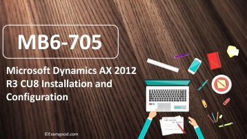 ExamGood Microsoft Dynamics AX 2012 R3 CU8 Installation and Configuration MB6-705 Dumps Questions