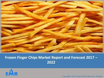 Frozen Finger Chips Market Report, Trends and Outlook 2017-2022