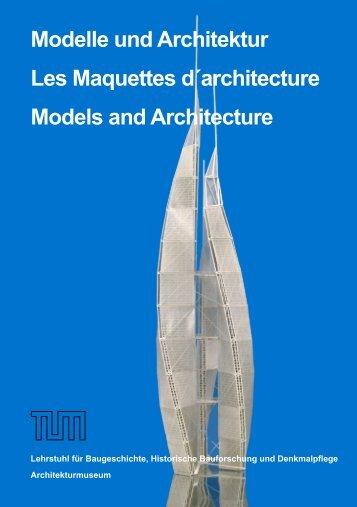Modelle und Architektur Les Maquettes d ... - Aktuell - TUM
