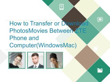 How to Transfer or Download PhotosMovies Between ZTE Phone and Computer(WindowsMac)