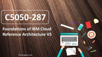 ExamGood C5050-287 IBM Cloud Reference Architecture V5 Real Exam Questions
