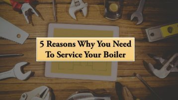 5 Reasons Why You Need To Service Your Boiler