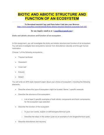 the biotic and abiotic structure and function of an ecosystem Abiotic and biotic factors are the nonliving and living parts of an ecosystem, respectively for example, abiotic factors can be the temperature, air, water, soil sunlight, anything physical or chemicalbiotic factors include plants and animals, insects, bacteria, fungi, birds, and anything else living in an ecosystem ecosystems are made out of complex interactions between living creatures.