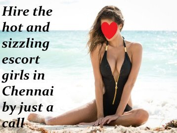 Hire the hot and sizzling escort girls in Chennai by just a call