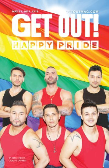 Get Out! GAY Magazine – Issue 318 – May 31, 2017