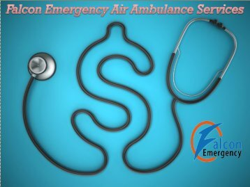 Quick Response by Falcon Emergency Air Ambulance Service in Patna and Mumbai