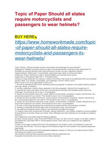 Topic of Paper Should all states require motorcyclists and passengers to wear helmets?