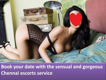 Book your date with the sensual and gorgeous Chennai escorts service