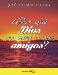_Por qué Dios no cura a sus amigos_ - José H. Prado Flores
