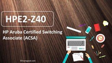 ExamGood HP Aruba Certified Switching Associate (ACSA) HPE2-Z40 Real Exam Questions