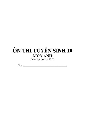 ÔN THI TUYỂN SINH 10 MÔN ANH NĂM HỌC 2016 - 2017 (40 TRANG)