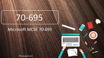 ExamGood 70-695 Deploying Windows Desktops and Enterprise Applications Exam Dumps