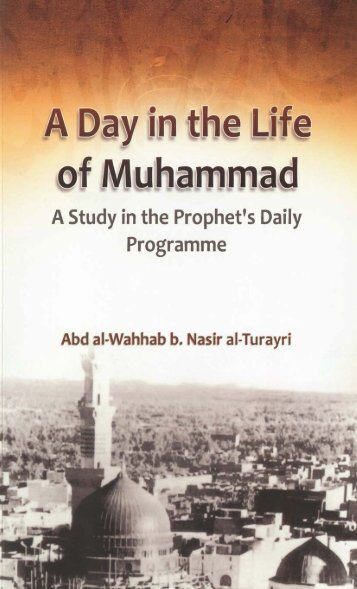 A Day in The Life of Prophet Muhammad (pbuh) by Abd a-Wahhab b. Nasir al-Turayri