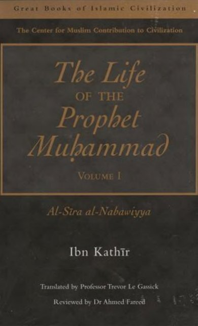 The life of the Prophet Muhammad - Ibn Kathir - volume 1 of 4