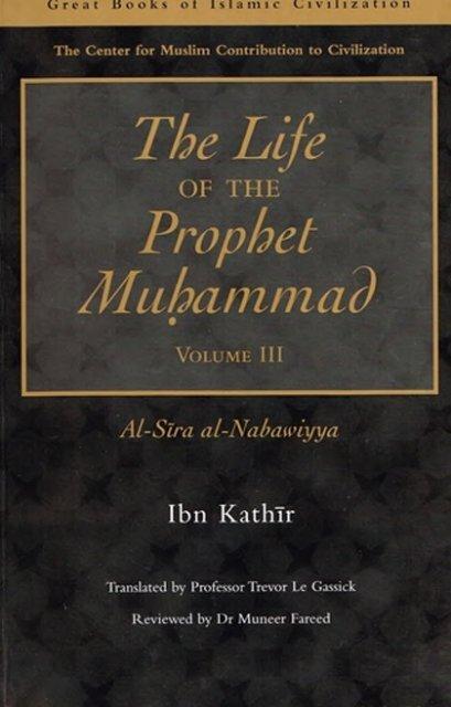 The life of the Prophet Muhammad - Ibn Kathir - volume 3 of 4