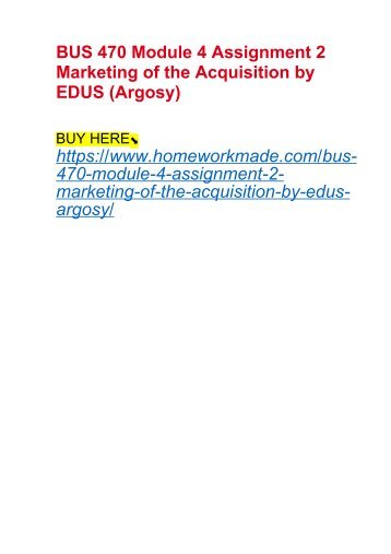 BUS 470 Module 4 Assignment 2 Marketing of the Acquisition by EDUS (Argosy)