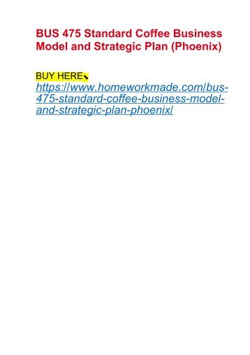 BUS 475 Standard Coffee Business Model and Strategic Plan (Phoenix)