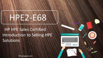 ExamGood HPE2-E68 Introduction to Selling HPE Solutions Exam Prep
