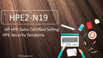ExamGood HP Selling HPE Security Solutions HPE Sales Certified HPE2-N19 Exam Dumps Questions