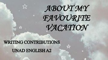 ABOUT MY FAVOURITE VACATION 1