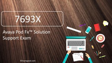 ExamGood 7693X Avaya Pod Fx Solution Support Exam Dumps