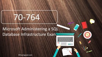 ExamGood 70-764 Administering a SQL Database Infrastructure Exam Dumps Questions