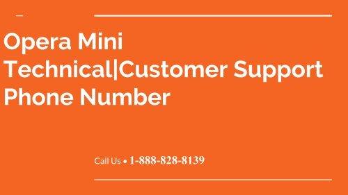 Opera Mini Customer Service  1-888-828-8139  Technical Support Phone Number