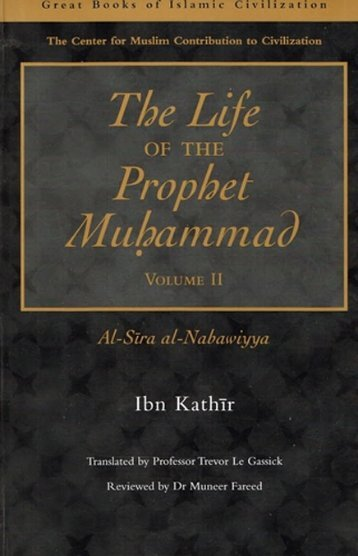 The Life of the Prophet Muhammad by Ibn Kathir - Volume 2 of 4