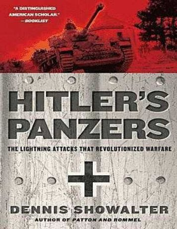 Hitler's Panzers_ The Lightning Attacks That Revolutionized Warfare