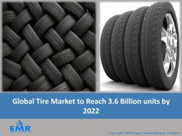 Global Tire Market Share, Growth Trends, Size, Demand and Forecasts 2017-2022