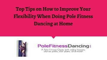 Top Tips on How to Improve Your Flexibility When Doing Pole Fitness Dancing at Home