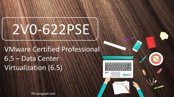 ExamGood 2V0-622PSE VCP6.5-DCV Practice Exam 2V0-622PSE Data Center Virtualization (6.5) Test Questions