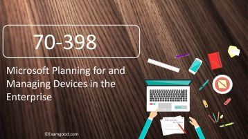 ExamGood Microsoft Planning for and Managing Devices in the Enterprise 70-398 Exam Test