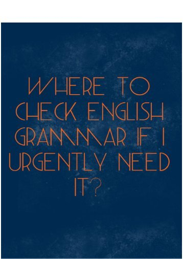 Where to Check English Grammar if I Urgently Need it?