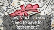 How Much Do you Need to Save for Retirement