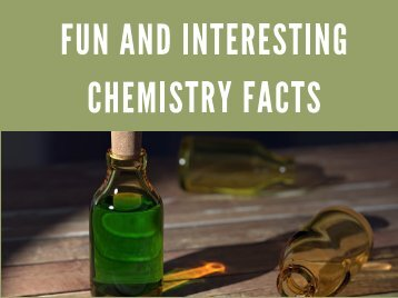 Fun and Interesting facts on Chemistry