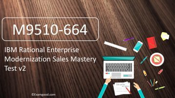 ExamGood M9510-664 IBM Rational Enterprise Modernization Sales Mastery Test v2 real exam questions