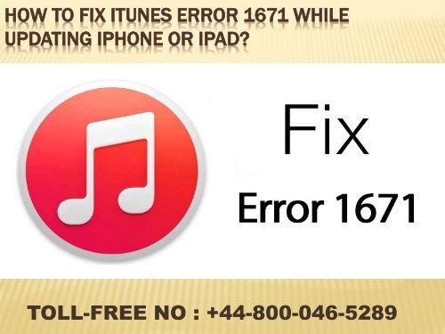 44-800-046-5289 Steps to Fix iTunes Error 1671 when update