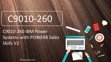 [Save $10] ExamGood C9010-260 IBM POWER8 Sales Skills V2 Practice Exam Questions