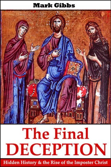 Gibbs, Mark - The Final Deception. Hidden History and the Rise of the Imposter Christ