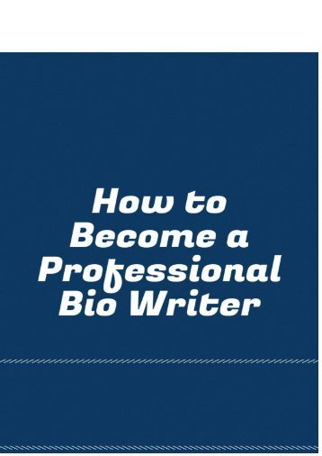 How To Become a Professional Bio Writer?