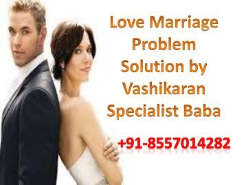 Love Marriage problem Solution by Vashikaran Specialist Baba