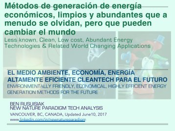 Métodos de generación de energía económicos, limpios y abundantes que a menudo se olvidan, pero que pueden cambiar el mundo / Less Known, Clean, Low Cost, Abundant Energy Technologies & Related World Changing Applications